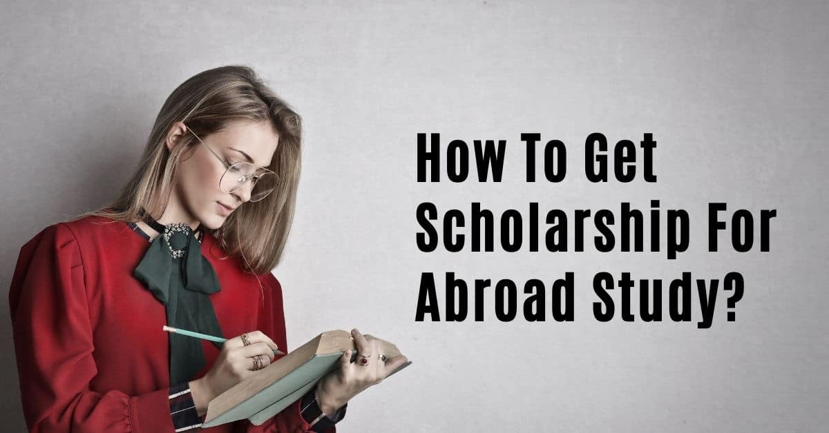 How To Get Scholarship For Abroad Study?